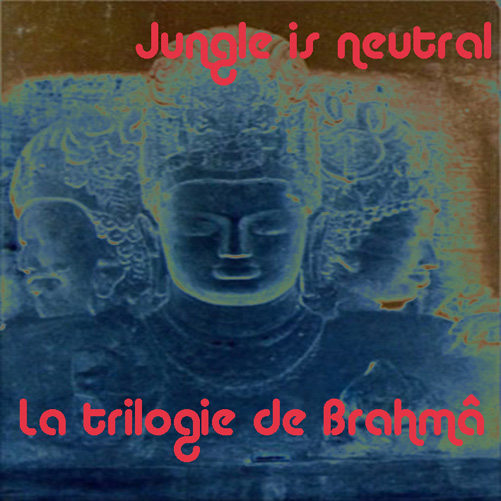 "Jungle is Neutral ""La trilogie de Brahma"" EarS027fond"